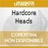 HARDCORE HEADS