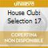 HOUSE CLUB: SELECTION 17