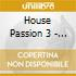 HOUSE PASSION 3