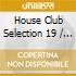 House Club Selection 19