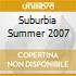SUBURBIA SUMMER 2007