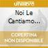 NOI LE CANTIAMO COSI VOL.2