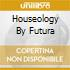 HOUSEOLOGY BY FUTURA FM 01