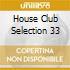 HOUSE CLUB SELECTION 33