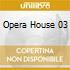 OPERA HOUSE 03
