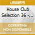 HOUSE CLUB SELECTION 36