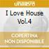 I LOVE HOUSE VOL.4