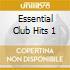 ESSENTIAL CLUB HITS 1