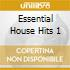 ESSENTIAL HOUSE HITS 1