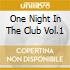 ONE NIGHT IN THE CLUB VOL.1