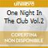 ONE NIGHT IN THE CLUB VOL.2