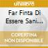FAR FINTA DI ESSERE SANI (2CD)