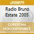 RADIO BRUNO ESTATE 2005