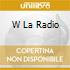 W LA RADIO