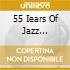 55 IEARS OF JAZZ 1952-2007