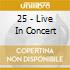25 - LIVE IN CONCERT