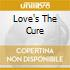 LOVE'S THE CURE
