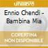 Ennio Chendi - Bambina Mia