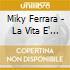 Miky Ferrara - La Vita E' Bellissima