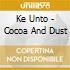 Ke Unto - Cocoa And Dust