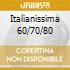 ITALIANISSIMA 60/70/80