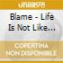 Blame - Life Is Not Like A Porn