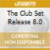 THE CLUB SET RELEASE 8.0