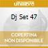 DJ SET 47