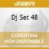 DJ SET 48