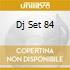 DJ SET 84