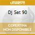DJ SET 90