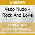VEDO NUDO - ROCK AND LOVE