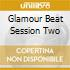GLAMOUR BEAT SESSION TWO
