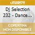 DJ SELECTION 232 - DANCE INVASION VOL.57