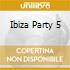 IBIZA PARTY 5