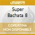SUPER BACHATA 8