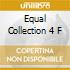 EQUAL COLLECTION 4 F