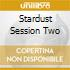 STARDUST SESSION TWO
