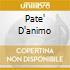 PATE'  D'ANIMO