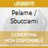 PELAME / SBUCCIAMI