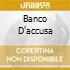 BANCO D'ACCUSA