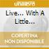 LIVE... WITH A LITTLE HELP.. VOL.2