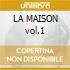 LA MAISON vol.1