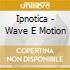 Ipnotica - Wave E Motion