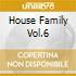 HOUSE FAMILY VOL.6