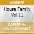 HOUSE FAMILY VOL.11