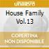 HOUSE FAMILY VOL.13