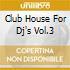 CLUB HOUSE FOR DJ'S VOL.3