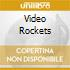 VIDEO ROCKETS
