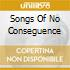 SONGS OF NO CONSEGUENCE